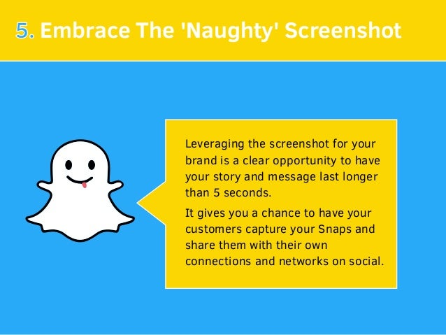 5. Embrace The 'Naughty' Screenshot Leveraging the screenshot for your brand is a clear opportunity to have your story and...