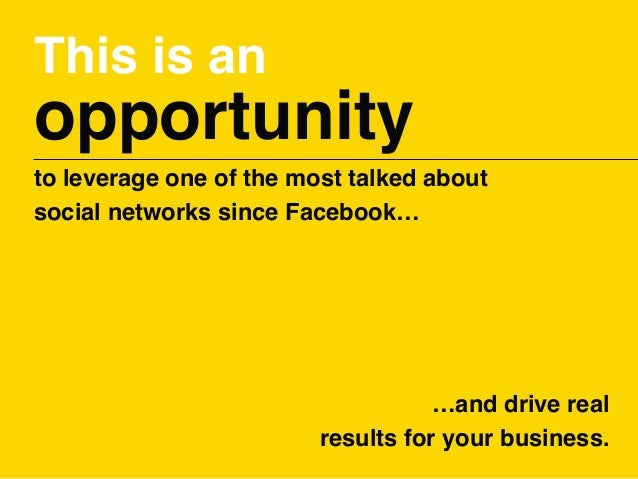 This is an opportunity to leverage one of the most talked about social networks since Facebook… …and drive real results fo...