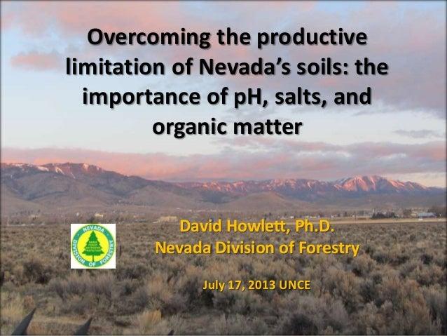 Overcoming the productive limitation of Nevada's soils: the importance of pH, salts, and organic matter David Howlett, Ph....