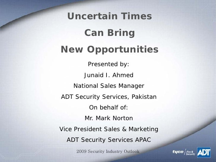Uncertain Times         Can Bring New Opportunities           Presented by:         Junaid I. Ahmed     National Sales Man...