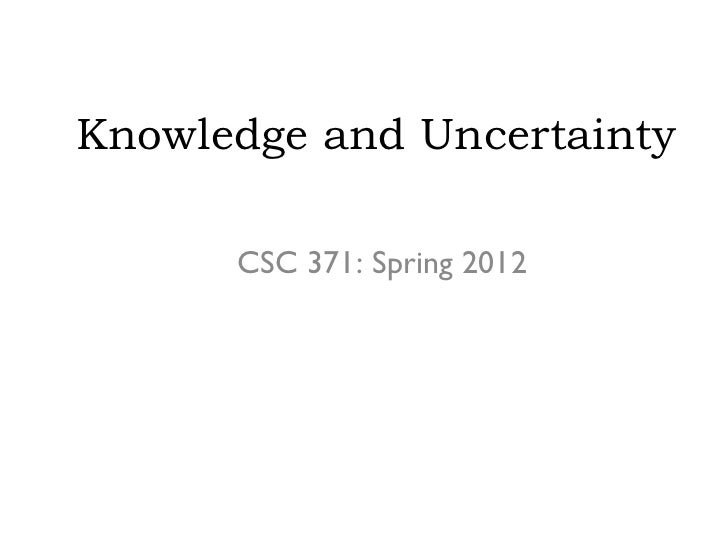 Knowledge and Uncertainty      CSC 371: Spring 2012