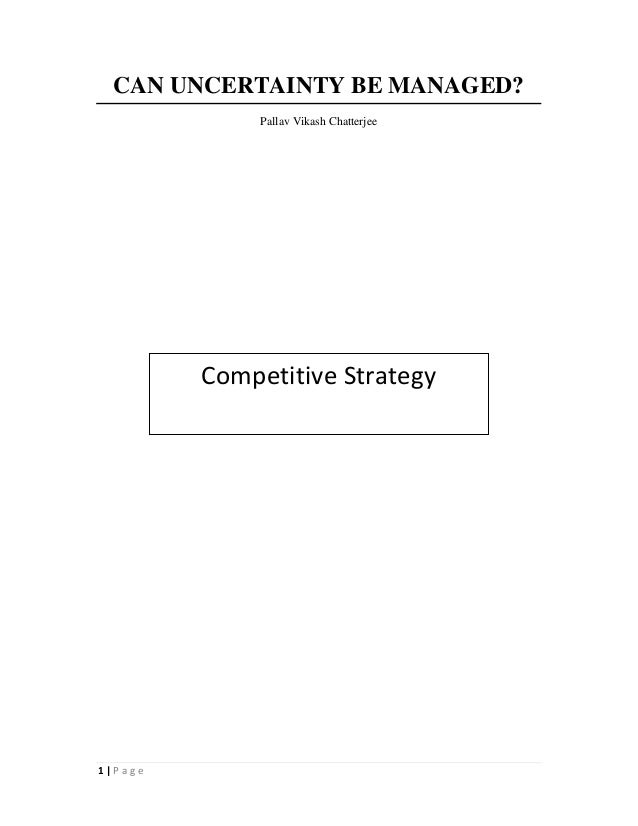 CAN UNCERTAINTY BE MANAGED?              Pallav Vikash Chatterjee         Competitive Strategy1|Page