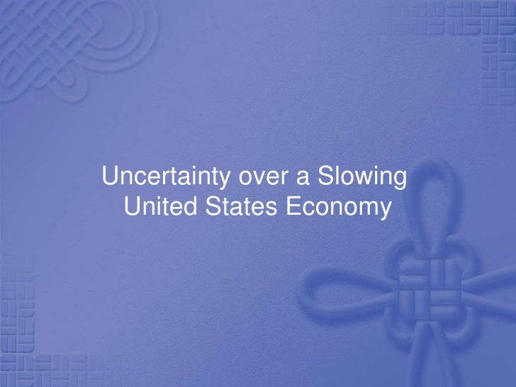 Uncertainty over a Slowing United States Economy
