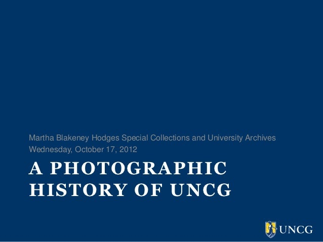Martha Blakeney Hodges Special Collections and University ArchivesWednesday, October 17, 2012A PHOTOGRAPHICHISTORY OF UNCG