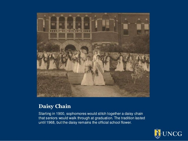 Daisy ChainStarting in 1900, sophomores would stitch together a daisy chainthat seniors would walk through at graduation. ...