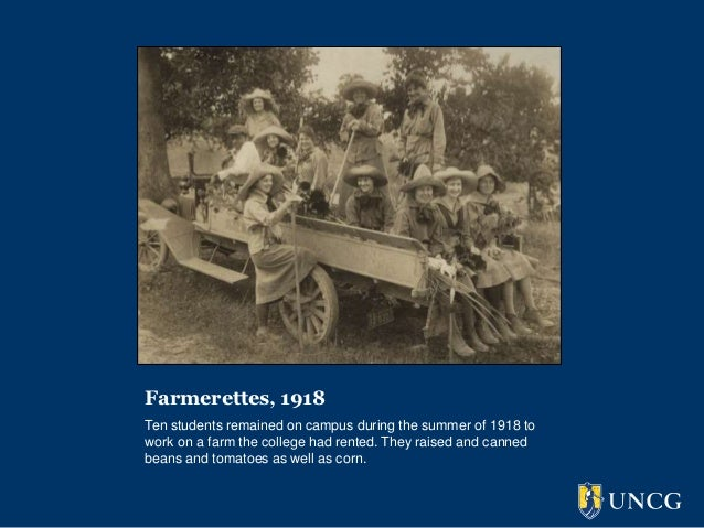 Farmerettes, 1918Ten students remained on campus during the summer of 1918 towork on a farm the college had rented. They r...