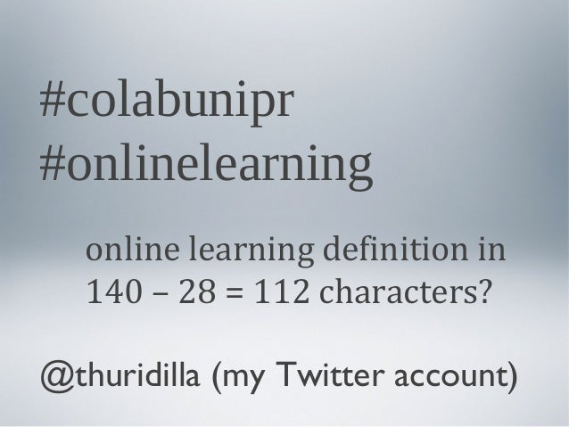 #colabunipr #onlinelearning online learning definition in 140 – 28 = 112 characters? @thuridilla (my Twitter account)