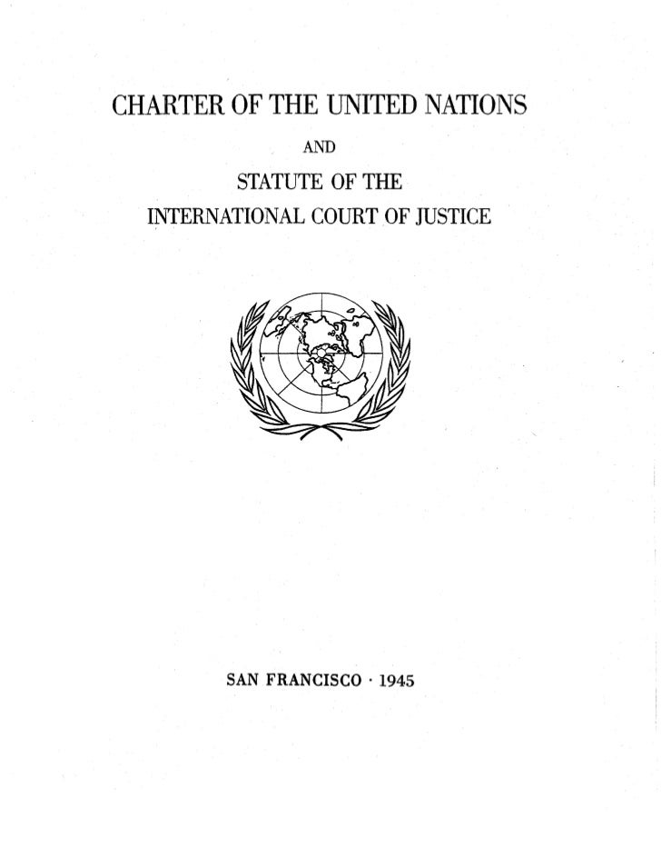 CHARTER OF THE UNITED NATIONS                AND          STATUTE OF THE  INTERNATIONAL COURT OF JUSTICE        SAN FRANCI...