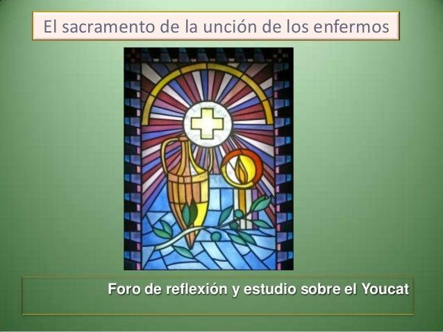 El sacramento de la unción de los enfermos  Foro de reflexión y estudio sobre el Youcat