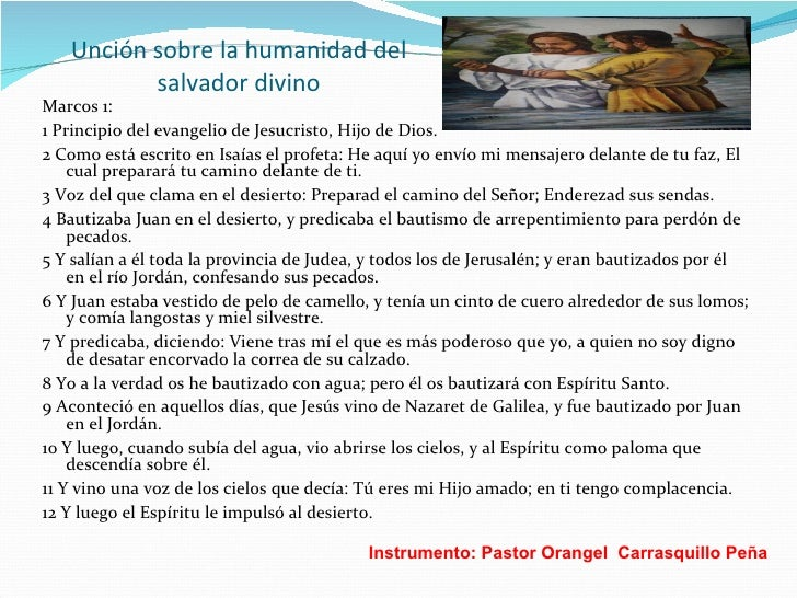 Unción sobre la humanidad del salvador divino <ul><li>Marcos 1: </li></ul><ul><li>1 Principio del evangelio de Jesucristo,...