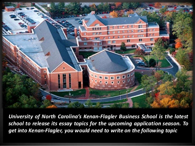 unc mba essays Unc's kenan-flagler business school is a flexible program that offers a full-time mba in chapel hill, executive programs outside of dc, and even an online program with a world-class university offering resources beyond the mba program, unc is an excellent option kenan-flagler touts a strong.