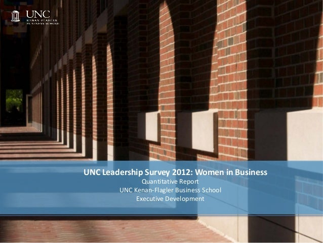 UNC Leadership Survey 2012: Women in Business               Quantitative Report        UNC Kenan-Flagler Business School  ...