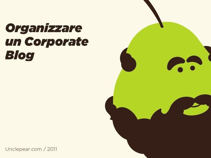 Organizzareun CorporateBlogUnclepear.com / 2011