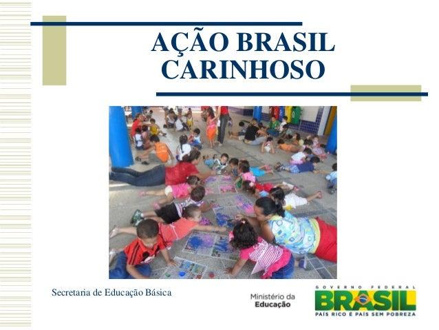 AÇÃO BRASIL                        CARINHOSOSecretaria de Educação Básica
