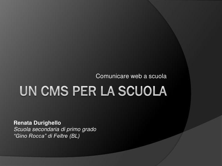 """Comunicare web a scuola     Renata Durighello Scuola secondaria di primo grado """"Gino Rocca"""" di Feltre (BL)"""