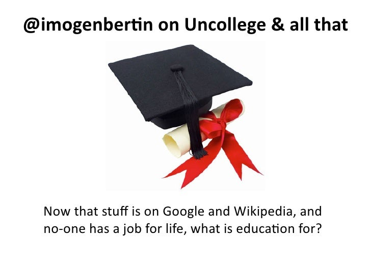 @imogenber*n on Uncollege & all that    Now that stuff is on Google and Wikipedia, and     ...