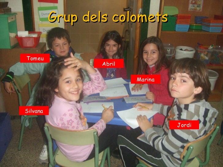 Grup dels colometsTomeu                  Abril                          MarinaSilvana                                   Jo...