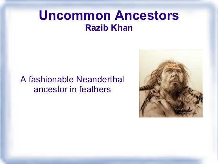 Uncommon Ancestors Razib Khan A fashionable Neanderthal ancestor in feathers