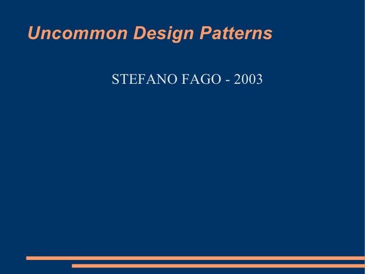Uncommon Design Patterns          STEFANO FAGO - 2003