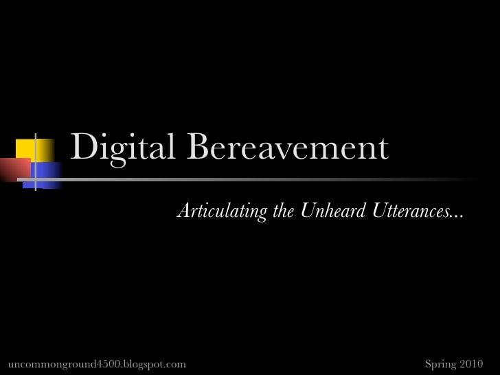 Digital Bereavement                              Articulating the Unheard Utterances...     uncommonground4500.blogspot.co...