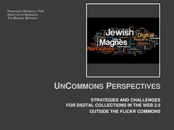 UnCommons Perspectives<br />STRATEGIES AND CHALLENGES FOR DIGITAL COLLECTIONS IN THE WEB 2.0<br />OUTSIDE THE FLICKR COMMO...