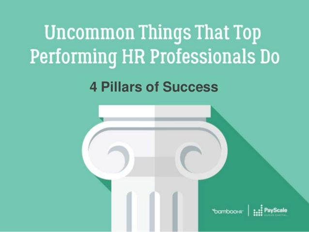 Uncommon Things That Top Performing HR Professionals Do bamboohr.com payscale.com 4 Pillars of Success
