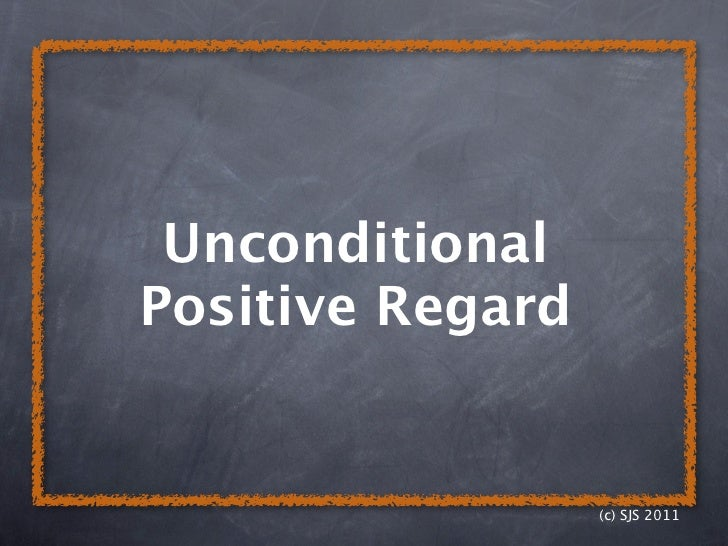 positive regard Unconditional positive regard (upr) is the foundation stone of many of the psychotherapies at first glance it seems like a fairly simple idea but unpacking what it looks like in practice turns.