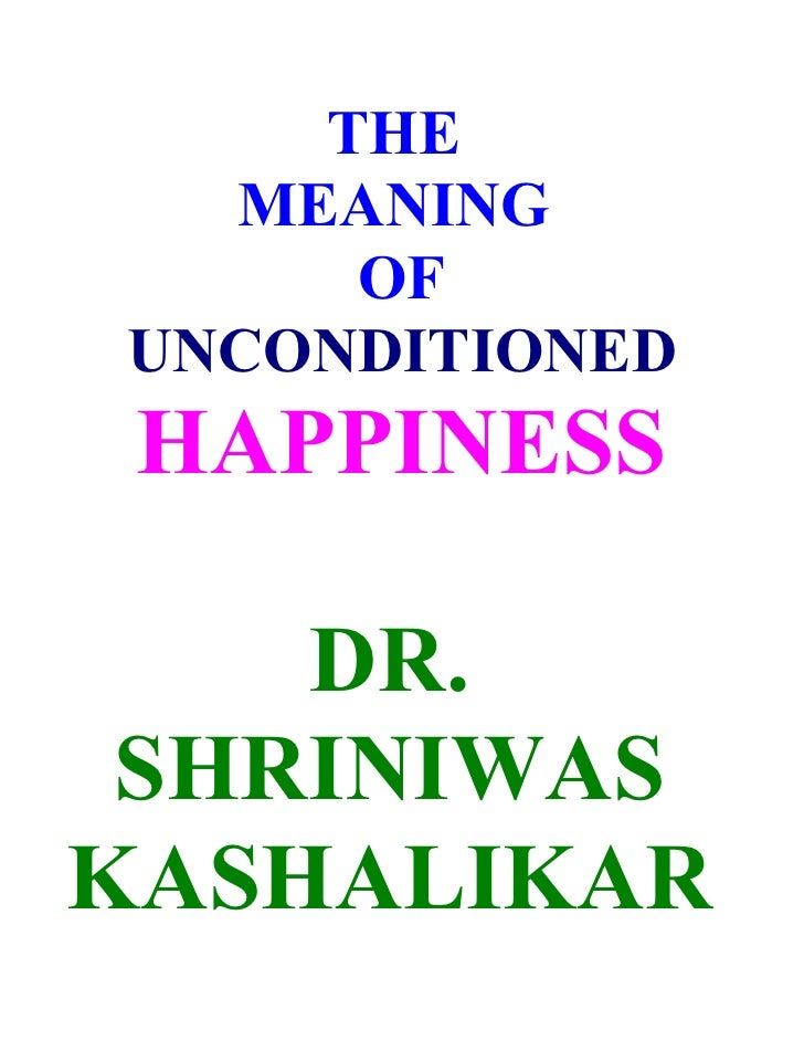 THE   MEANING      OF UNCONDITIONED  HAPPINESS      DR.  SHRINIWAS KASHALIKAR