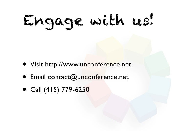 Engage with us!• Visit http://www.unconference.net• Email contact@unconference.net• Call (415) 779-6250