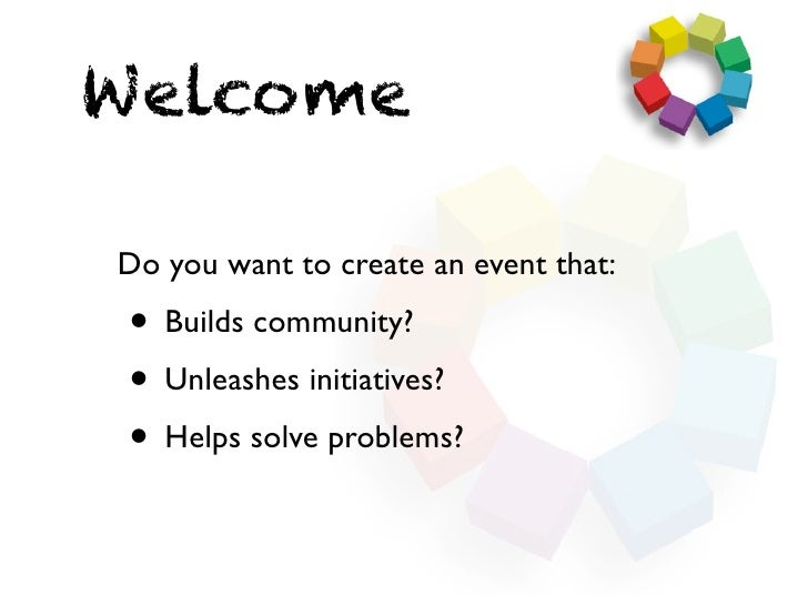 WelcomeDo you want to create an event that: • Builds community? • Unleashes initiatives? • Helps solve problems?