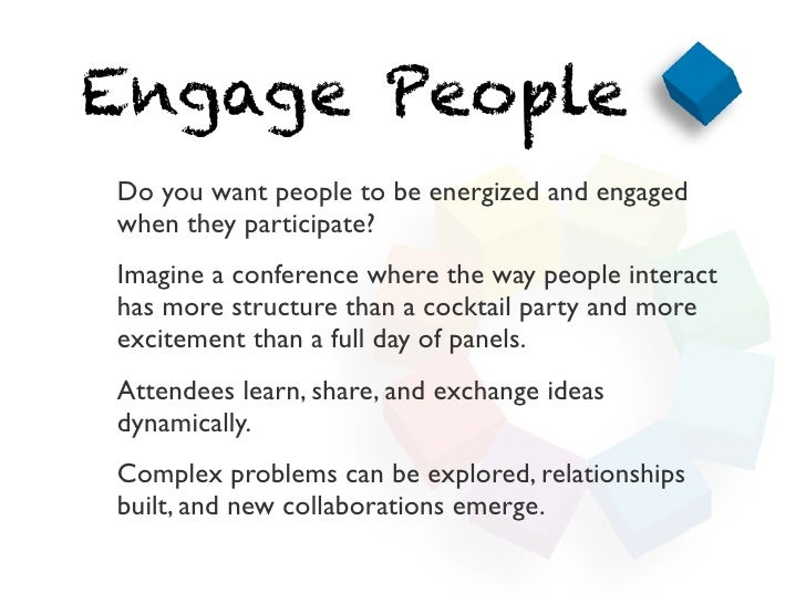 Engage PeopleDo you want people to be energized and engagedwhen they participate?Imagine a conference where the way people...