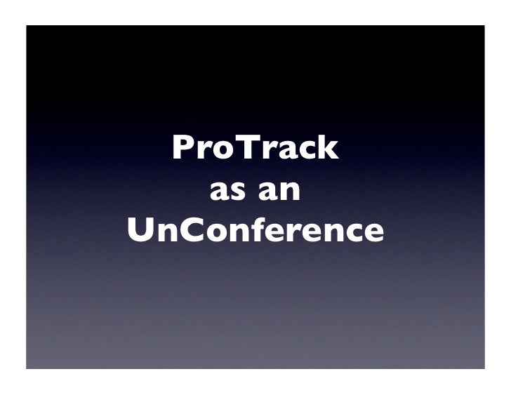 ProTrack     as an UnConference