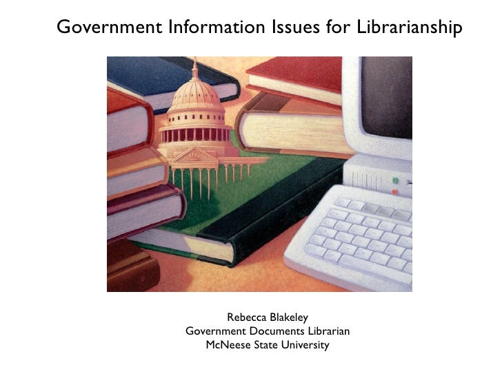 Government Information Issues for Librarianship                          Rebecca Blakeley               Government Documen...