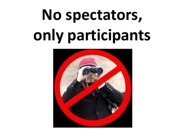 No spectators,only participants