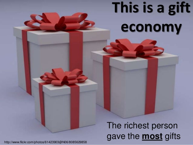 This is a gift                                                         economy                                            ...