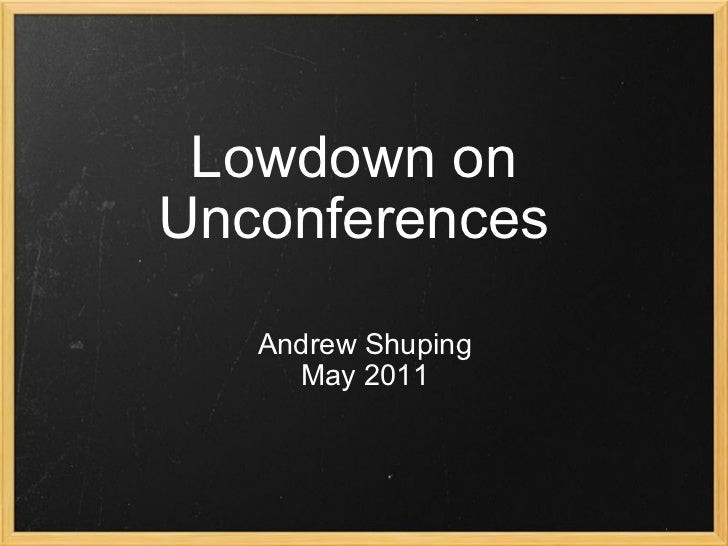 Lowdown on Unconferences Andrew Shuping May 2011