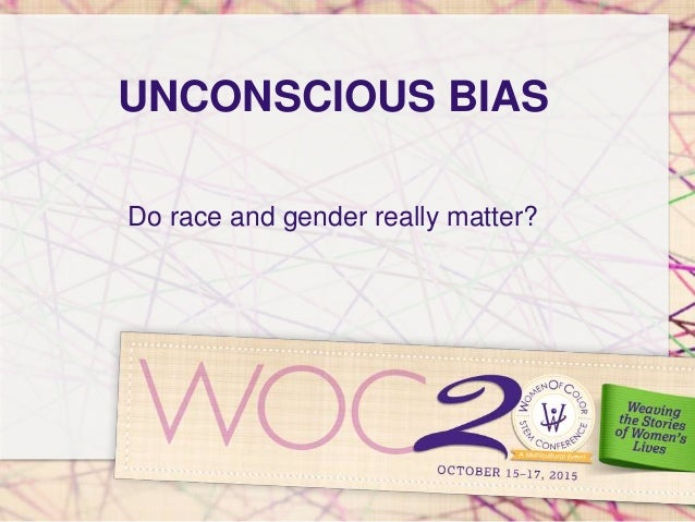 UNCONSCIOUS BIAS Do race and gender really matter?