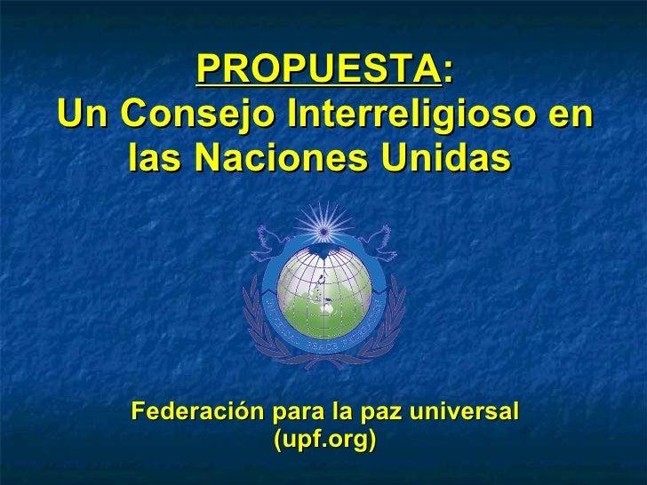 PROPUESTA : Un Consejo Interreligioso en las Naciones Unidas  Federación para la paz universal (upf.org)