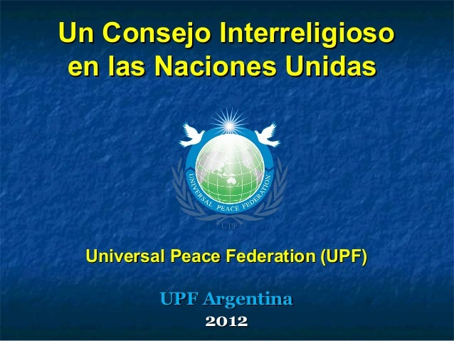 Un Consejo InterreligiosoUn Consejo Interreligioso en las Naciones Unidasen las Naciones Unidas Universal Peace Federation...