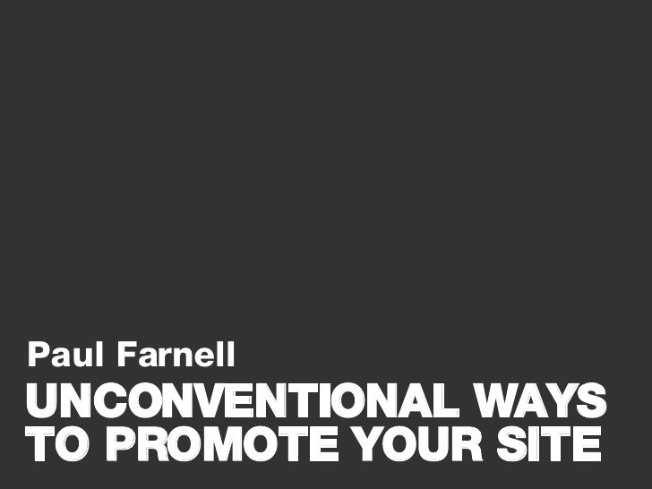 Paul Farnell UNCONVENTIONAL WAYS TO PROMOTE YOUR SITE