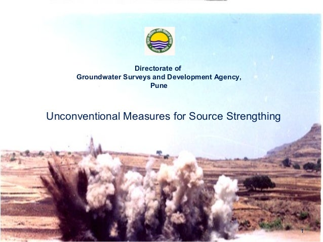 1Directorate ofGroundwater Surveys and Development Agency,PuneUnconventional Measures for Source Strengthing