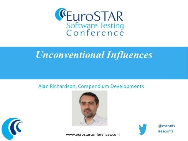Unconventional InfluencesAlan Richardson, Compendium Developments                                           @esconfs      ...