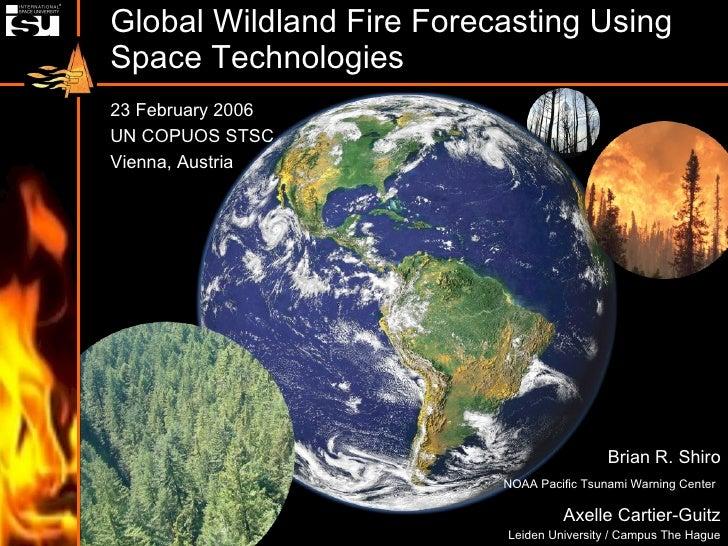 Global Wildland Fire Forecasting Using Space Technologies Brian R. Shiro NOAA Pacific Tsunami Warning Center   Axelle Cart...