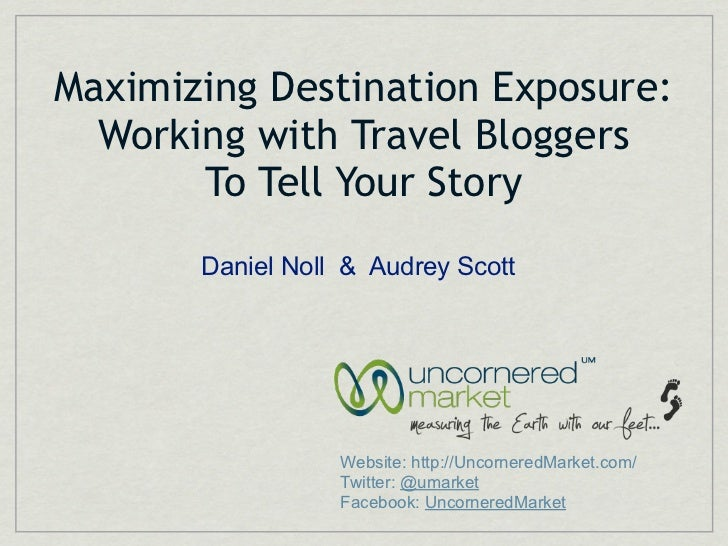 Maximizing Destination Exposure:  Working with Travel Bloggers       To Tell Your Story       Daniel Noll & Audrey Scott  ...