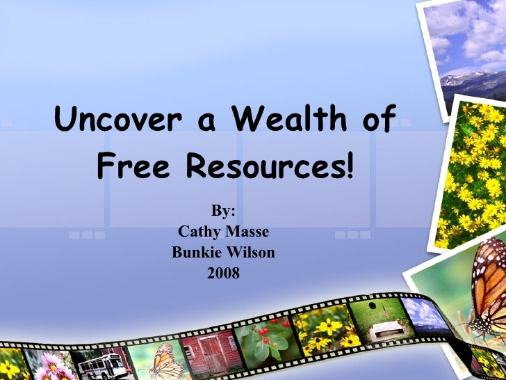 Uncover a Wealth of Free Resources! By: Cathy Masse Bunkie Wilson 2008