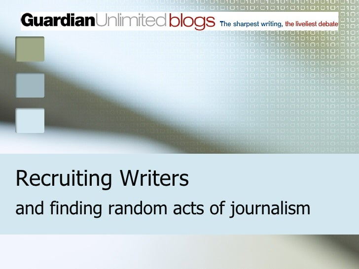 Recruiting Writers and finding random acts of journalism