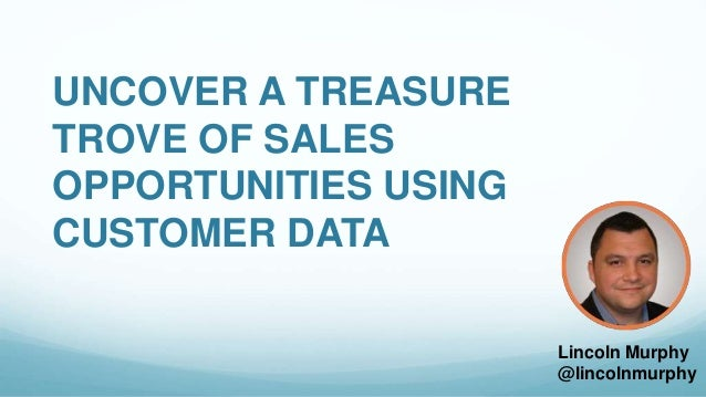 UNCOVER A TREASURE  TROVE OF SALES  OPPORTUNITIES USING  CUSTOMER DATA  Lincoln Murphy  @lincolnmurphy