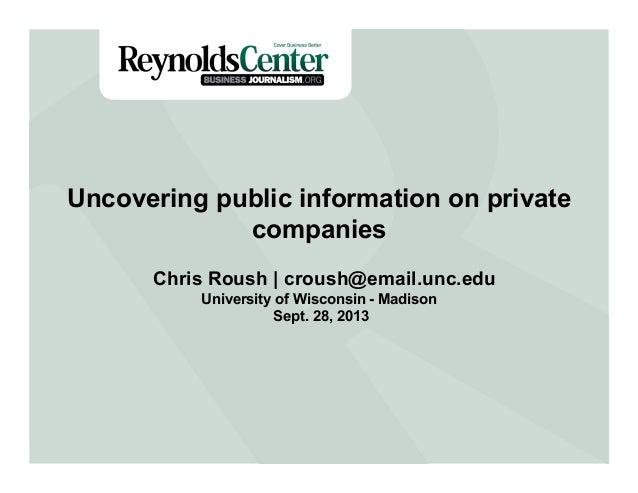 Title Slide Uncovering public information on private companies Chris Roush | croush@email.unc.edu University of Wisconsin ...