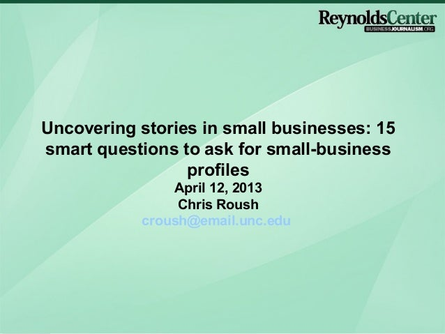 Uncovering stories in small businesses: 15smart questions to ask for small-business                 profiles              ...