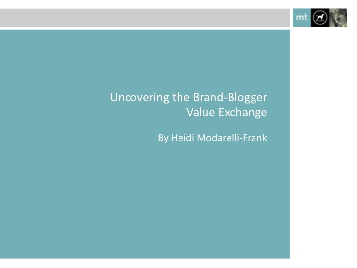 Uncovering the Brand-Blogger             Value Exchange        By Heidi Modarelli-Frank